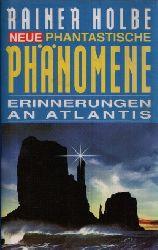 Holbe, Rainer:  Neue phantastische Phänomene Erinnerungen an Atlantis