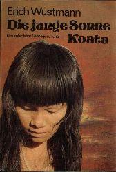 Wustmann, Erich; Die junge Sonne Koata Eine indianische Liebesgeschichte Ohne Angaben
