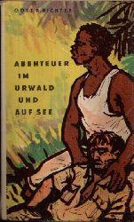Richter, Götz R.: Abenteuer im Urwald und auf See Illustrationen von Hans Mau 8. Auflage/ Robinsons Billige Bücher Band 50