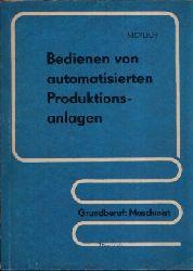 Oberlehrer Dipl.-Gwl. Ing. Nicklich, Horst:  Bedienen von automatisierten Produktionsanlagen Grundberuf: Maschinist