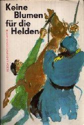 Meyer, Helga und Hansgeorg:  Keine Blumen für die Helden