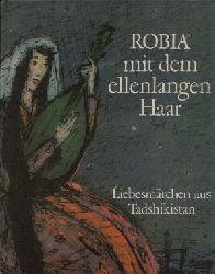 Autorenkollektiv:  Robia mit dem ellenlangen Haar Liebesmärchen aus Tadshikistan  Illustrationen von Roswitha Grüttner