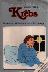 Redaktion des Verlag Arthur Moewig KG: Krebs 22.6.- 22.7. Wesen und Verhalten in allen Lebenslagen 19. Auflage