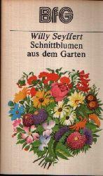 Seyffert, Willy:  Schnittblumen aus dem Garten Bücher für Gartenfreunde