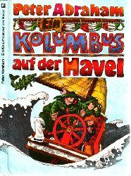 Abraham, Peter;  Ein Kolumbus auf der Havel Illustrationen von Eberhard Binder-Staßfurt