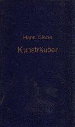 Siebe, Hans: Kunsträuber Nach Tatsachen frei gestaltet 1. Auflage