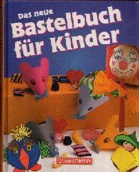 Düsseldorfer, Emmanuela: Das neue Bastelbuch für Kinder
