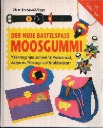 Boczkowski-Sigges, Sabine; Der neue Bastelspaß Moosgummi Viele Anregungen und Ideen für Modeschmuck, Accessoires, Wohnungs- und Bürodekoration