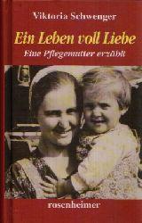 Schwenger, Viktoria:  Ein  Leben voll Liebe Eine Pflegemutter erzählt