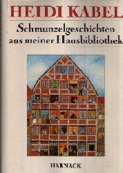 Kabel, Heidi: Schmunzelgeschichten aus meiner Hausbibliothek Ohne Angaben