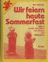 Krenzer, Rolf: Wir feiern heute Sommerfest Spiele, Lieder und Tänze zum Singen und Mitmachen 2. Auflage