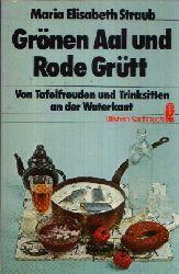 Straub, Maria Elisabeth:  Grönen Aal und Rode Grütt Von Tafelfreuden und Trinksitten an der Waterkant