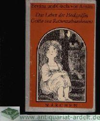 von Arnim, Bettina und Gisela:  Das Leben der Hochgräfin Gritta von Rattenzuhausbeiuns