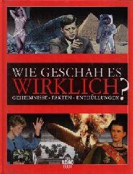Stutzmann, Claudia [Red.]: Wie geschah es wirklich?  Geheimnisse - Fakten - Enthüllungen Ein ADAC-Buch Sonderausgabe, deutschen. Ausgabe