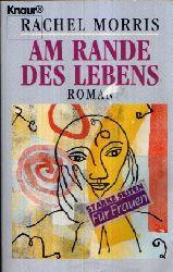 Morris, Rachel:  Am Rande des Lebens Roman