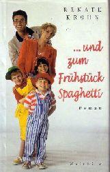 Krohn, Renate: ... und zum Frühstück Spaghetti : Roman