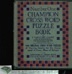 Cleft Cooper, J. Van: The Champion cross Word Puzzle Book 100 original cross Word Puzzles of varving Grades for the Enjoyment of every Class of Solvers