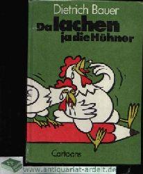 Bauer, Dietrich:  Da lachen ja die Hühner