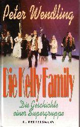 Wendling, Peter:  Die Kelly Family Die Geschichte einer Supergruppe