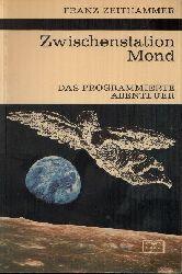 Zeithammer, Franz;  Zwischenstation Mond - Das programmierte Abenteuer