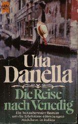 Danella, Utta: Die Reise nach Venedig Ein bezaubernder Roman um die Erlebnisse eines jungen Mädchen in Italien Ohne Angaben