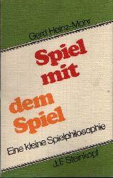 Heinz- Mohr, Gerd: Spiel mit dem Spiel Eine kleine Spielphilosophie Ohne Angaben