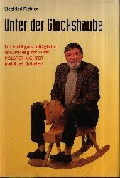 Richter, Siegfried;  Unter der Glückshaube Die nicht ganz alltägliche Entwicklung der Firma Polster Richter und ihres Gründers