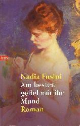 Fusini, Nadia:  Am besten gefiel mir ihr Mund