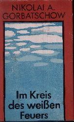 Gorbatschow, Nikolai A.: Im Kreis des weißen Feuers 2. Auflage