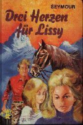 Seymour, Henry:  Drei Herzen für Lissy Eine Geschichte um ein Pferd