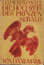 Weismantel, Leo.: Die Hochzeit des Prinzen Sebald  von Dänemark. Eine Legende der Gotik von leo Weismantel
