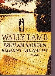 Lamb, Wally: Früh am morgen beginnt die Nacht