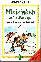 Grant, John:  Minizinken auf grosser Jagd : Geschichten aus der Steinzeit