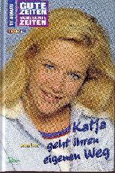 Leoni, Anna;  Katja geht ihren eigenen Weg Gute Zeiten, schlechte Zeiten - TV-Roman