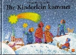 Bedrischka-Bös, Barbara:  Ihr Kinderlein kommet Lieder, Märchen und Verse zur Weihnachtszeit