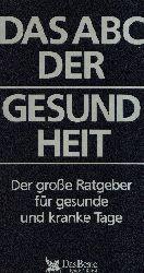 Abel, Dietrich von und Guido [Red.] Huß: Das  ABC der Gesundheit Der grosse Ratgeber für gesunde und kranke Tage