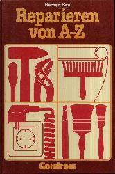 Beul, Herbert:  Reparieren leicht gemacht Reparieren von A-Z