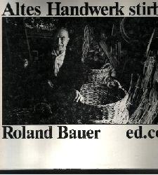 Bauer, Roland: Altes Handwerk stirbt Mit einer Einführung von Frieder Stöckle und Texten von Elisabeth Braem-Kaiser und Ilona Lenk