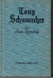 Anne Rooschüz:  Tony Schumacher - Ein Lebensbild
