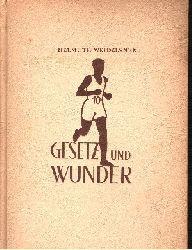 Weidelener, Helmuth; Gesetz und Wunder Vom Wesen, der Schönheit und dem Geheimnis der Leichtathletik