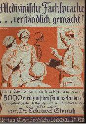 Dr. Eduard Strauß: Medizinische Fachsprache ...  verständlich gemacht! Eine Übersetzung und Erklärung von 5000 medizinischen Fachausdrücken für Angehörige der Heilberufe und des Sanitätsdienstes, Laienhelfer usw.