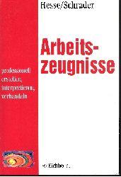 Hesse, Jürgen und Hans Christian Schrader: Arbeitszeugnisse professionell erstellen, interpretieren, verhandeln
