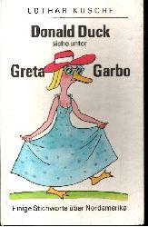 Lothar Kusche; Donald Duck siehe unter Greta Garbo Einige Stichworte über Nordamerika 1. Auflage