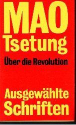 Grimm, Tilemann:  Mao Tsetung - Über die Revolution - Ausgewählte Schriften