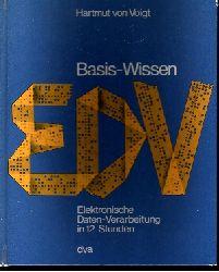 Voigt, Hartmut von:  Basis-Wissen EDV Elektronische Daten-Verarbeitung in 12 Stunden