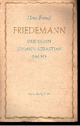 Franck, Hans: Friedemann Der Sohn Johann Sebastian Bachs 4. Auflage