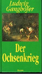 Ganghofer, Ludwig:  Der Ochsenkrieg