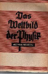 Neuberg, D. Arthur:  Das Weltbild der Physik In seinen Grundzügen und Hauptergebnissen dargestellt