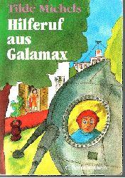 Michels, Tilde:  Hilferuf aus Galamax Ein Junge aus dem All kommt auf die Erde