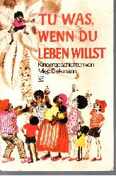 Diekmann, Miep:  Tu was, wenn du leben willst Das grosse Buch der Kindergeschichten